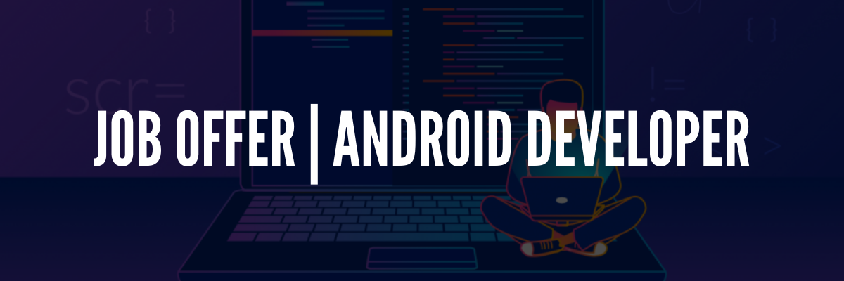 JOB OFFER _ ANDROID DEVELOPER